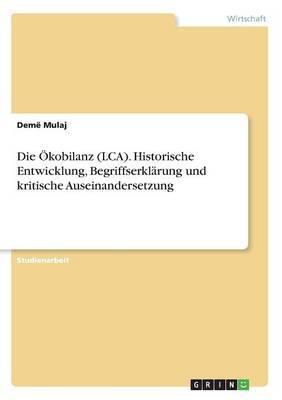 Die Ökobilanz (LCA). Historische Entwicklung, Begriffserklärung und kritische Auseinandersetzung