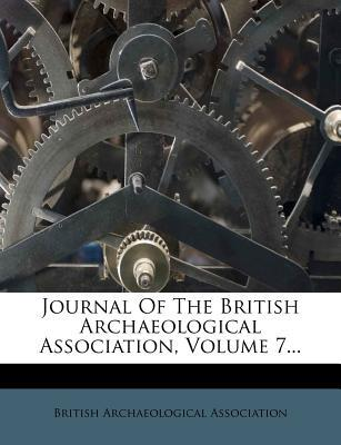 Journal of the British Archaeological Association, Volume 7...