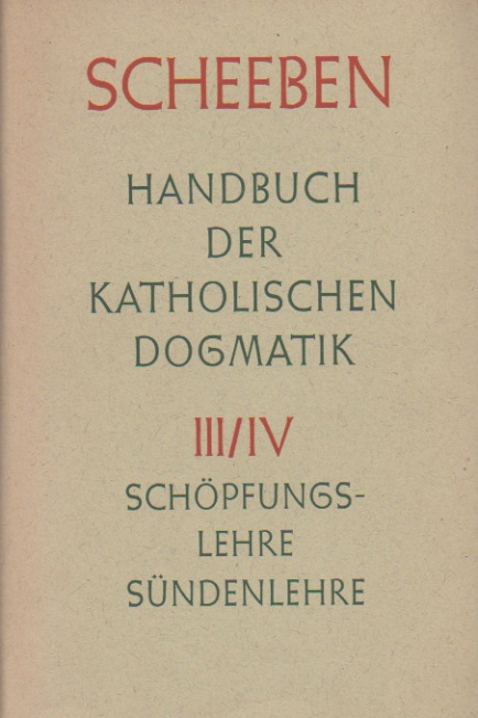 Handbuch der katholischen Dogmatik - Drittes u. viertes Buch: Schöpfungslehre und Sündenlehre