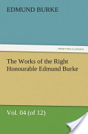 The Works of the Right Honourable Edmund Burke, Vol. 04 (of 12)