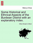 Some Historical and Ethnical Aspects of the Burdwan District with an Explanatory Index