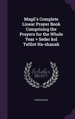 Magil's Complete Linear Prayer Book Comprising the Prayers for the Whole Year = Seder Kol Tefilot Ha-Shanah