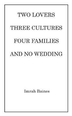 Two Lovers, Three Cultures, Four Families and No Wedding