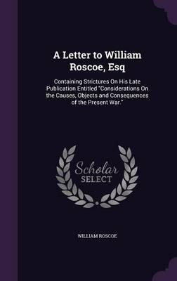 A Letter to William Roscoe, Esq