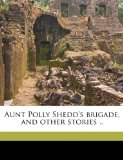 Aunt Polly Shedd's Brigade, and Other Stories