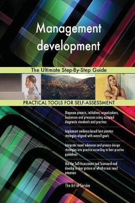 Management Development the Ultimate Step-By-Step Guide