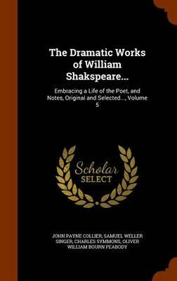 The Dramatic Works of William Shakspeare.