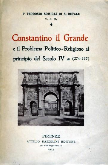 Costantino il Grande e il problema politico-religioso al principio del secolo IV (274-337)