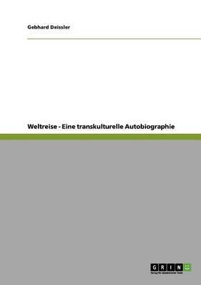 Weltreise - Eine transkulturelle Autobiographie