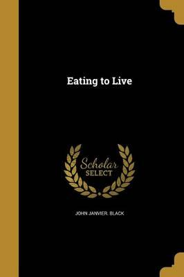 EATING TO LIVE