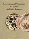 La ceramica dell'Ottocento nel Veneto e in Emilia Romagna