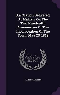 An Oration Delivered at Malden, on the Two Hundredth Anniversary of the Incorporation of the Town, May 23, 1849