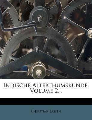 Indische Alterthumskunde, Volume 2.