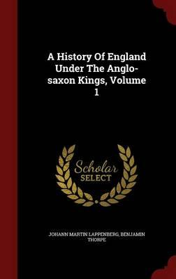 A History of England Under the Anglo-Saxon Kings, Volume 1