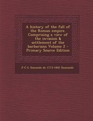 A History of the Fall of the Roman Empire. Comprising a View of the Invasion & Settlement of the Barbarians Volume 2