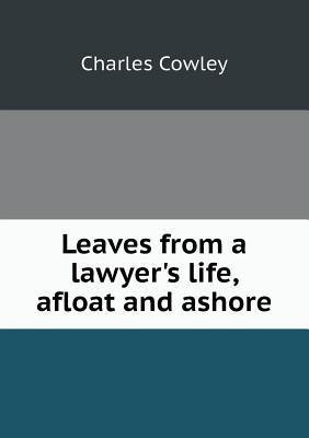 Leaves from a Lawyer's Life, Afloat and Ashore