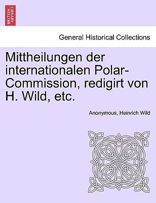 Mittheilungen der internationalen Polar-Commission, redigirt von H. Wild, etc