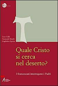 Quale Cristo si cerca nel deserto? I francescani interrogano i Padri