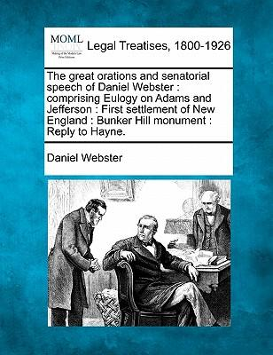 The Great Orations and Senatorial Speech of Daniel Webster