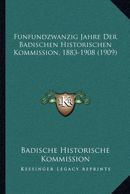 Funfundzwanzig Jahre Der Badischen Historischen Kommission, 1883-1908 (1909)