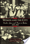Women and the City : Gender, Space, and Power in Boston, 1870-1940