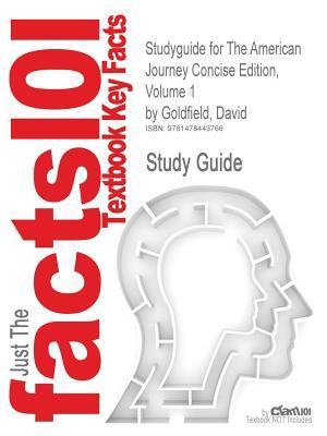 Studyguide for the American Journey Concise Edition, Volume 1 by Goldfield, David, ISBN 9780205214952