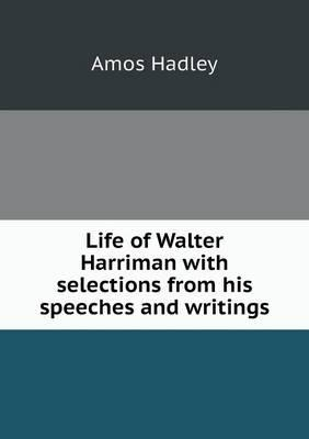 Life of Walter Harriman with Selections from His Speeches and Writings