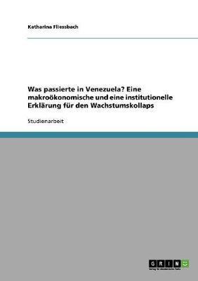 Was passierte in Venezuela? Eine makroökonomische und eine institutionelle Erklärung für den Wachstumskollaps