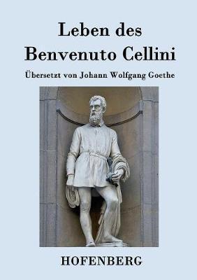 Leben des Benvenuto Cellini, florentinischen Goldschmieds und Bildhauers