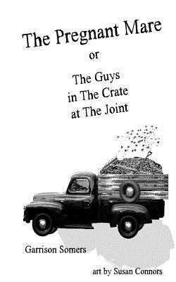 The Pregnant Mare or The Guys in The Crate at The Joint