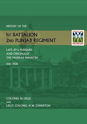 History of the 1st Battalion, 2nd Punjab Regiment Late, 67th Punjabis, and Originally, 7th Madras Infantry 1761-1928