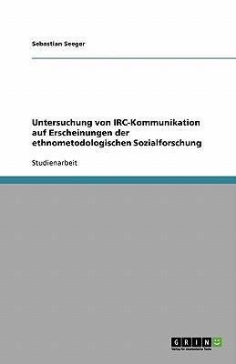 Untersuchung von IRC-Kommunikation auf Erscheinungen der ethnometodologischen Sozialforschung