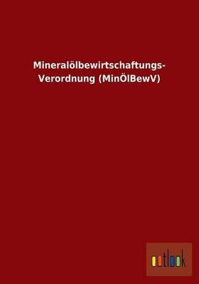 Mineralölbewirtschaftungs- Verordnung (MinÖlBewV)