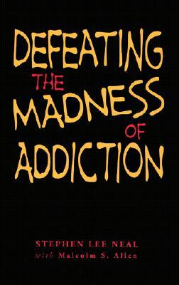 Defeating the Madness of Addiction