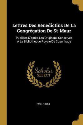 Lettres Des Bénédictins de la Congrégation de St-Maur