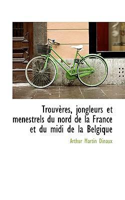 Trouv Res, Jongleurs Et M Nestrels Du Nord de La France Et Du MIDI de La Belgique