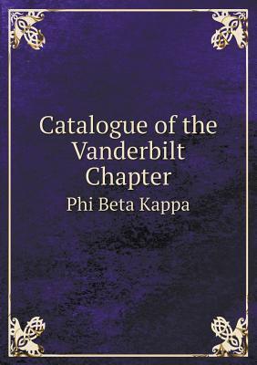 Catalogue of the Vanderbilt Chapter Phi Beta Kappa