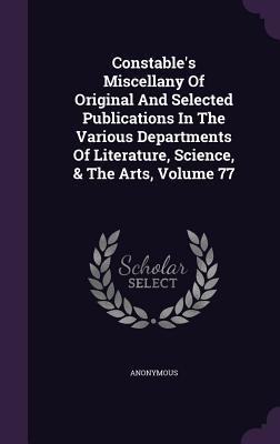 Constable's Miscellany of Original and Selected Publications in the Various Departments of Literature, Science, the Arts, Volume 77