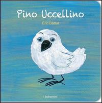 Pino Ucellino. Ediz. illustrata