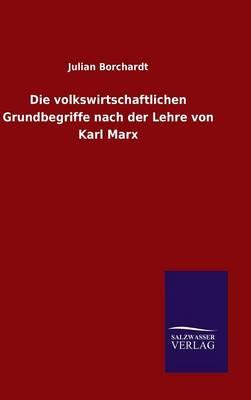 Die volkswirtschaftlichen Grundbegriffe nach der Lehre von Karl Marx