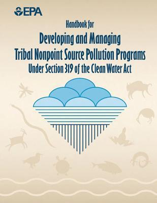 Handbook for Developing and Managing Tribal Nonpoint Source Pollution Programs Under Section 319 of the Clean Water Act