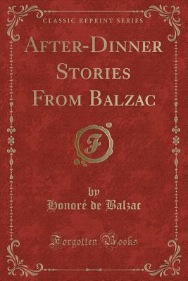 After-Dinner Stories From Balzac (Classic Reprint)