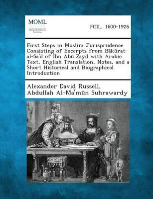 First Steps in Muslim Jurisprudence Consisting of Excerpts from B K Rat-Al-Sa'd of Ibn AB Zayd with Arabic Text, English Translation, Notes, and a Sho