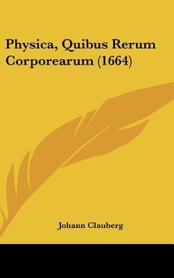 Physica, Quibus Rerum Corporearum (1664)