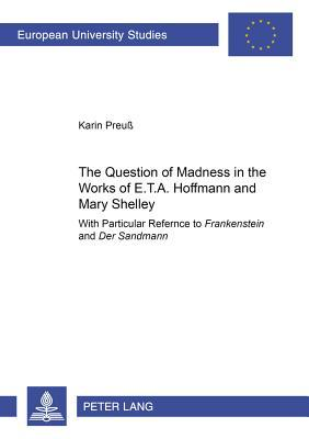 The Question of Madness in the Works of E.T.A. Hoffmann and Maria Shelly