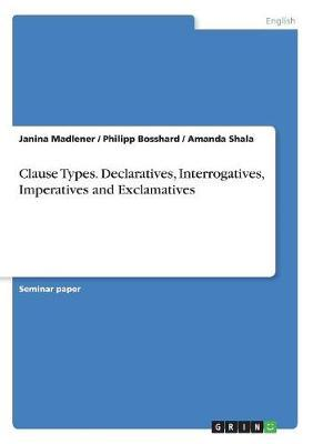 Clause Types. Declaratives, Interrogatives, Imperatives and Exclamatives