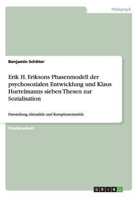 Erik H. Eriksons Phasenmodell der psychosozialen Entwicklung und Klaus Hurrelmanns sieben Thesen zur Sozialisation