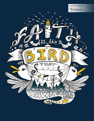 Graph Paper Notebook - Faith Is the Bird That Sings When the Dawn Is Still Dark