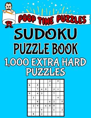Poop Time Puzzles Sudoku Puzzle Book, 1,000 Extra Hard Puzzles