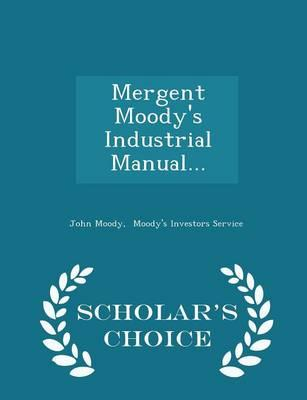 Mergent Moody's Industrial Manual... - Scholar's Choice Edition